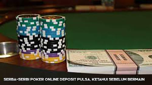 Serba-Serbi Poker Online Deposit Pulsa, Ketahui Sebelum Bermain